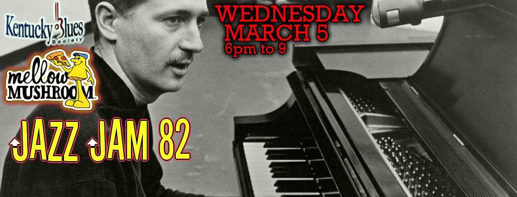 <blockquote><b>JAZZ JAM 82! Wednesday, March 5,  from 6pm to 9<br> at MELLOW MUSHROOM, 1036 Chestnut St.</b></blockquote>
